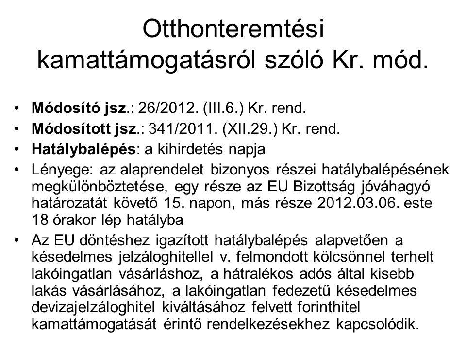 Otthonteremtési kamattámogatásról szóló Kr. mód. •Módosító jsz.: 26/2012. (III.6.) Kr. rend. •Módosított jsz.: 341/2011. (XII.29.) Kr. rend. •Hatályba