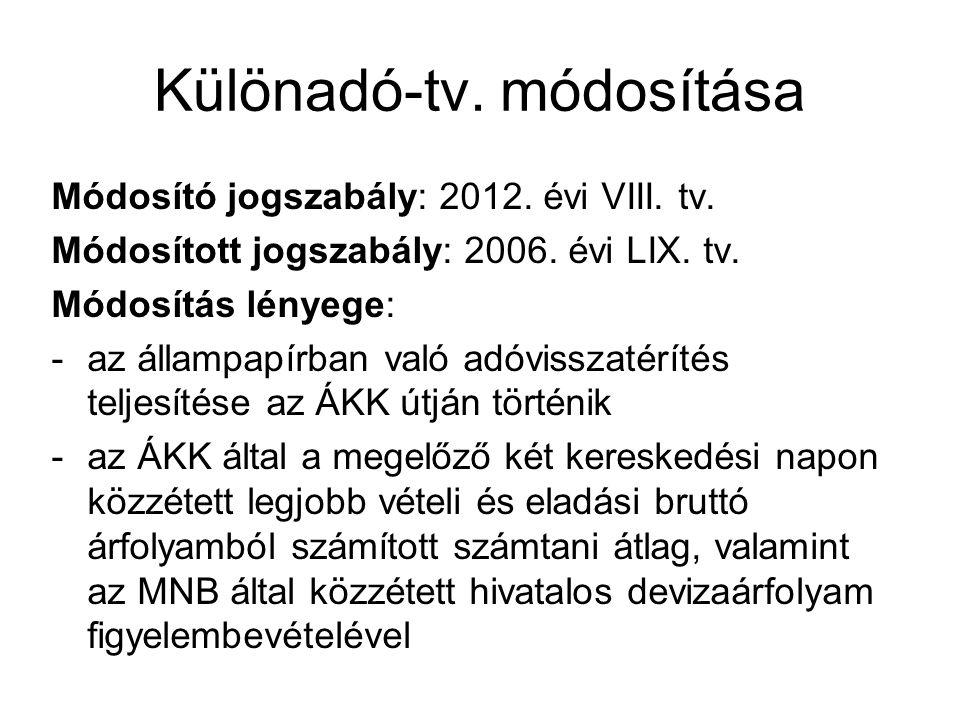 Különadó-tv. módosítása Módosító jogszabály: 2012. évi VIII. tv. Módosított jogszabály: 2006. évi LIX. tv. Módosítás lényege: -az állampapírban való a