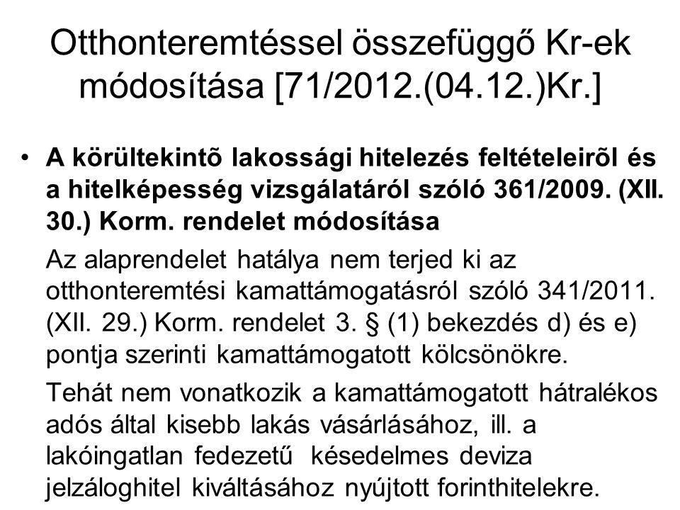Otthonteremtéssel összefüggő Kr-ek módosítása [71/2012.(04.12.)Kr.] •A körültekintõ lakossági hitelezés feltételeirõl és a hitelképesség vizsgálatáról szóló 361/2009.