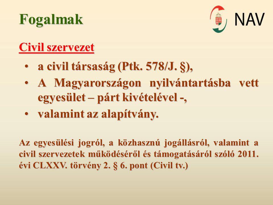 Fogalmak Civil szervezet •a civil társaság (Ptk. 578/J. §), •A Magyarországon nyilvántartásba vett egyesület – párt kivételével -, •valamint az alapít