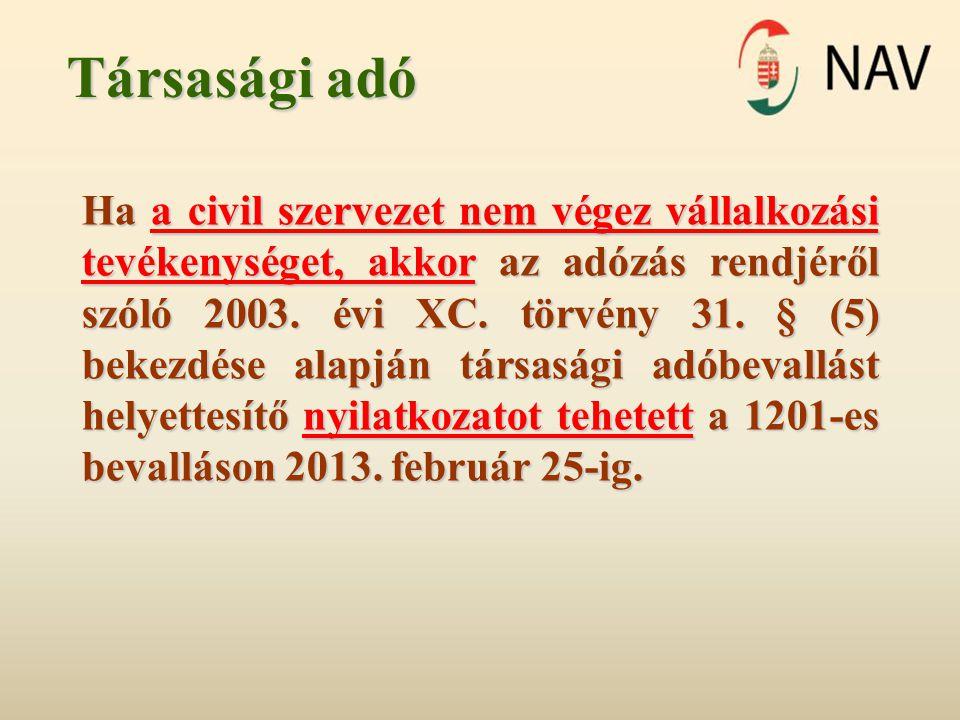 Társasági adó Ha a civil szervezet nem végez vállalkozási tevékenységet, akkor az adózás rendjéről szóló 2003. évi XC. törvény 31. § (5) bekezdése ala
