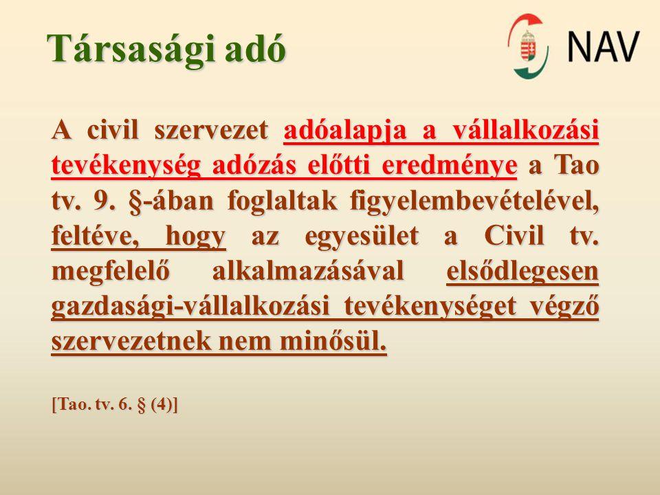 Társasági adó A civil szervezet adóalapja a vállalkozási tevékenység adózás előtti eredménye a Tao tv. 9. §-ában foglaltak figyelembevételével, feltév