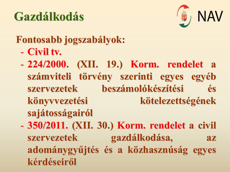 Gazdálkodás Fontosabb jogszabályok: -Civil tv. -224/2000. (XII. 19.) Korm. rendelet a számviteli törvény szerinti egyes egyéb szervezetek beszámolókés