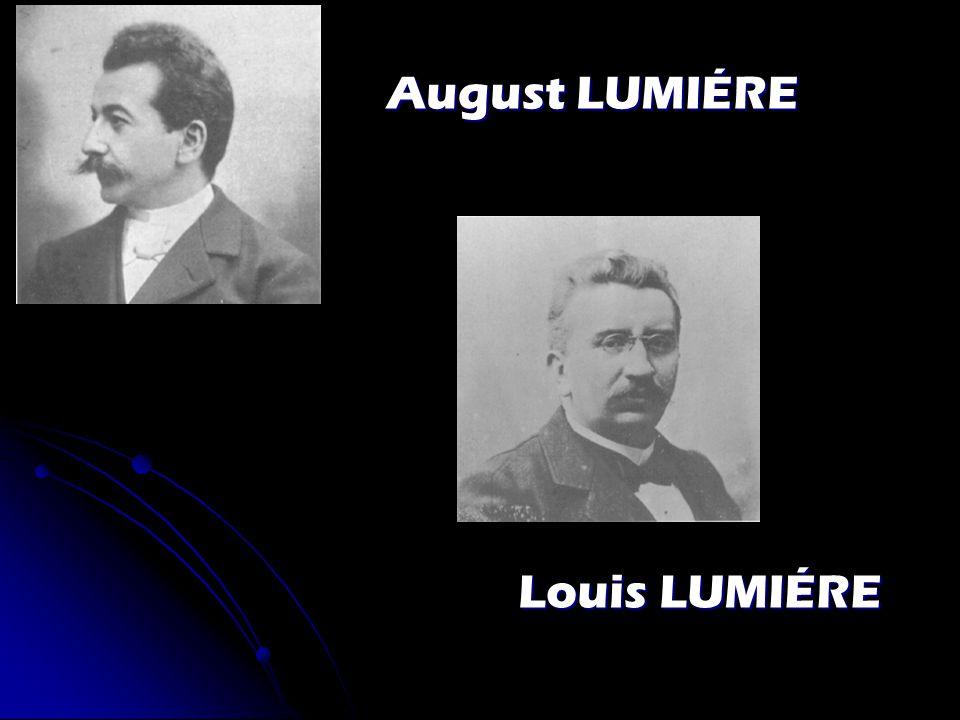 Louis LUMIÉRE Louis LUMIÉRE August LUMIÉRE