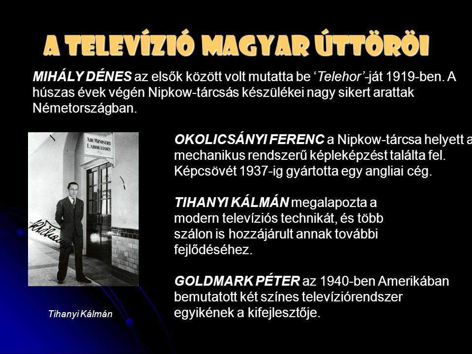 A televízió magyar úttöröi MIHÁLY DÉNES az elsők között volt mutatta be 'Telehor'-ját 1919-ben. A húszas évek végén Nipkow-tárcsás készülékei nagy sik