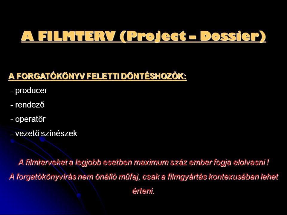 A FILMTERV (Project – Dossier) A FORGATÓKÖNYV FELETTI DÖNTÉSHOZÓK: - producer - rendező - operatőr - vezető színészek A filmterveket a legjobb esetben