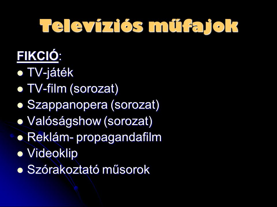 Televíziós műfajok FIKCIÓ:  TV-játék  TV-film (sorozat)  Szappanopera (sorozat)  Valóságshow (sorozat)  Reklám- propagandafilm  Videoklip  Szór