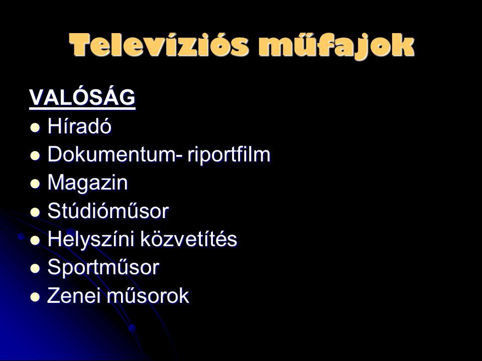 Televíziós műfajok VALÓSÁG  Híradó  Dokumentum- riportfilm  Magazin  Stúdióműsor  Helyszíni közvetítés  Sportműsor  Zenei műsorok