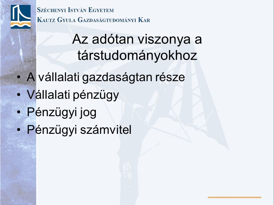 A mai magyar adórendszer kialakulása Problémák: •Erősen progresszív adótábla •Jogalkotási hiányosságok •Társadalmi és szakmai kontroll hiánya •Egységes fogalmi, értelmezési, ellenőrzési rendszer hiánya •Nemzetközi adóharmonizáció hiánya