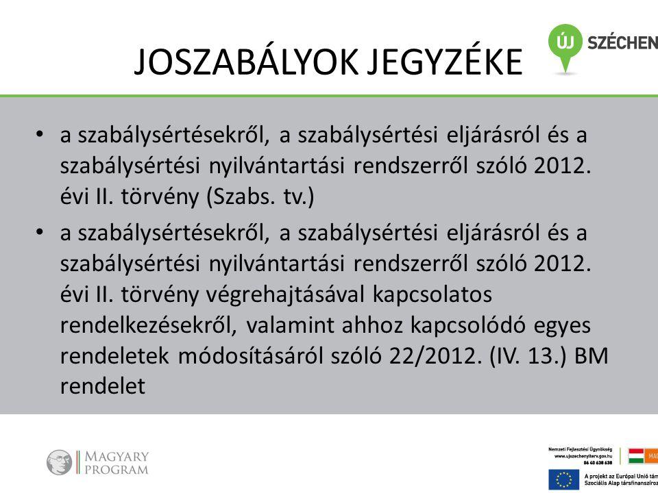 JOSZABÁLYOK JEGYZÉKE • a szabálysértésekről, a szabálysértési eljárásról és a szabálysértési nyilvántartási rendszerről szóló 2012. évi II. törvény (S