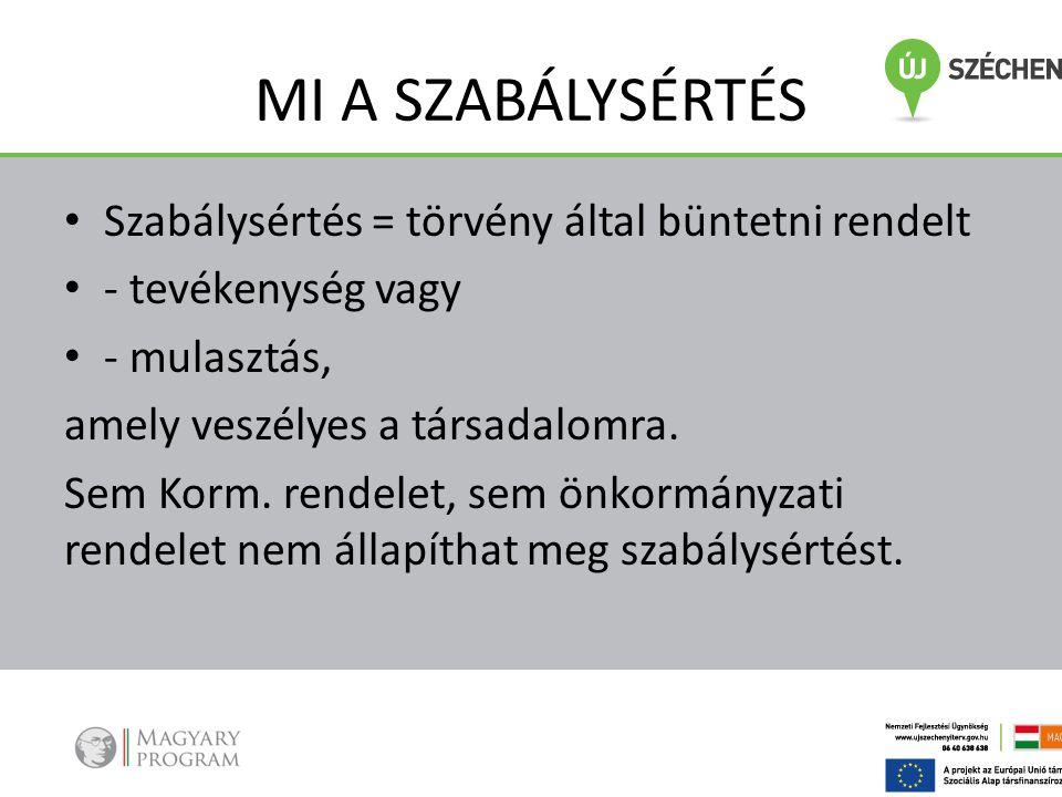 SZABÁLYSÉRTÉSI FELELŐSSÉGRE VONÁS • - Belföldön elkövetett szabálysértések esetén • - Akár magyar, akár nem magyar állampolgár • (lehet kivétel, de jelenleg nincs) • - Elkövetés idején hatályban lévő jogszabályok alapján • (kivéve, ha az elbíráláskor hatályban lévő jogszabály kedvezőbb)