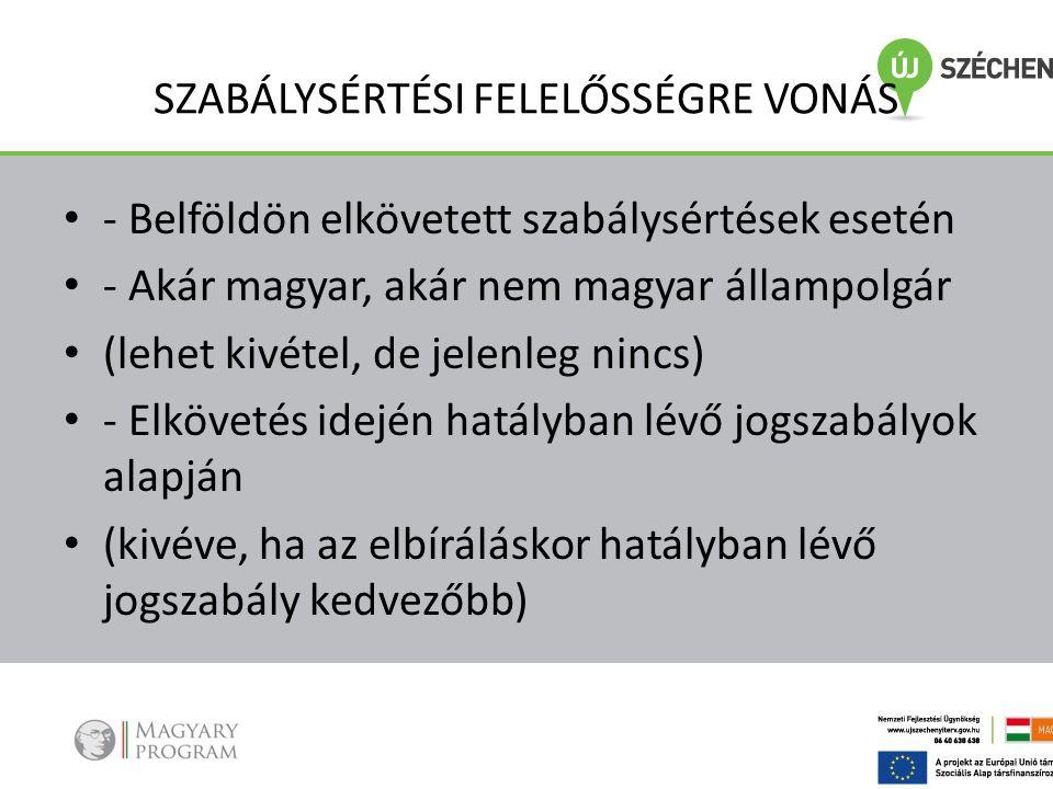 SZABÁLYSÉRTÉSI FELELŐSSÉGRE VONÁS • - Belföldön elkövetett szabálysértések esetén • - Akár magyar, akár nem magyar állampolgár • (lehet kivétel, de je