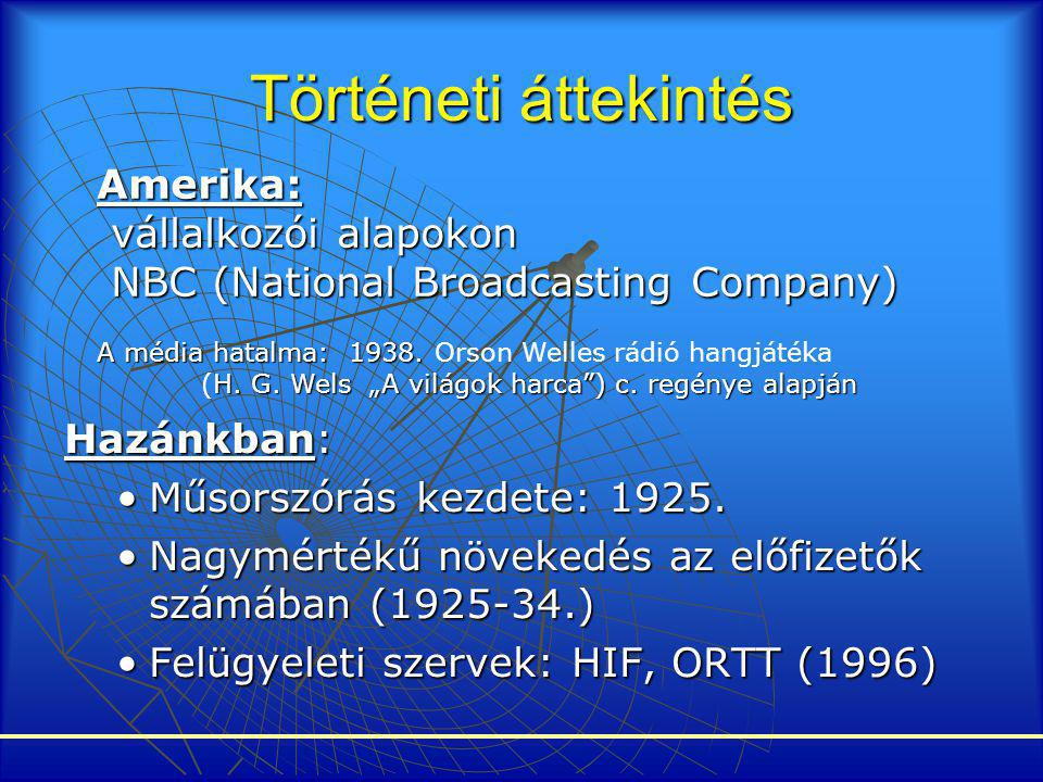 Történeti áttekintés Hazánkban: •Műsorszórás kezdete: 1925. •Nagymértékű növekedés az előfizetők számában (1925-34.) •Felügyeleti szervek: HIF, ORTT (
