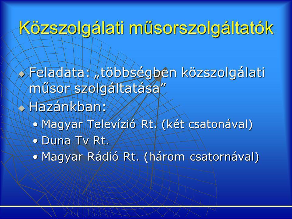 """Közszolgálati műsorszolgáltatók  Feladata: """"többségben közszolgálati műsor szolgáltatása""""  Hazánkban: •Magyar Televízió Rt. (két csatonával) •Duna T"""
