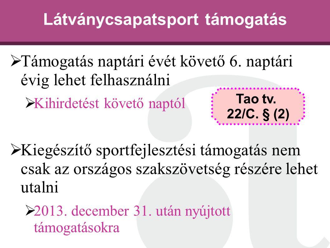 Látványcsapatsport támogatás  Támogatás naptári évét követő 6. naptári évig lehet felhasználni  Kihirdetést követő naptól  Kiegészítő sportfejleszt