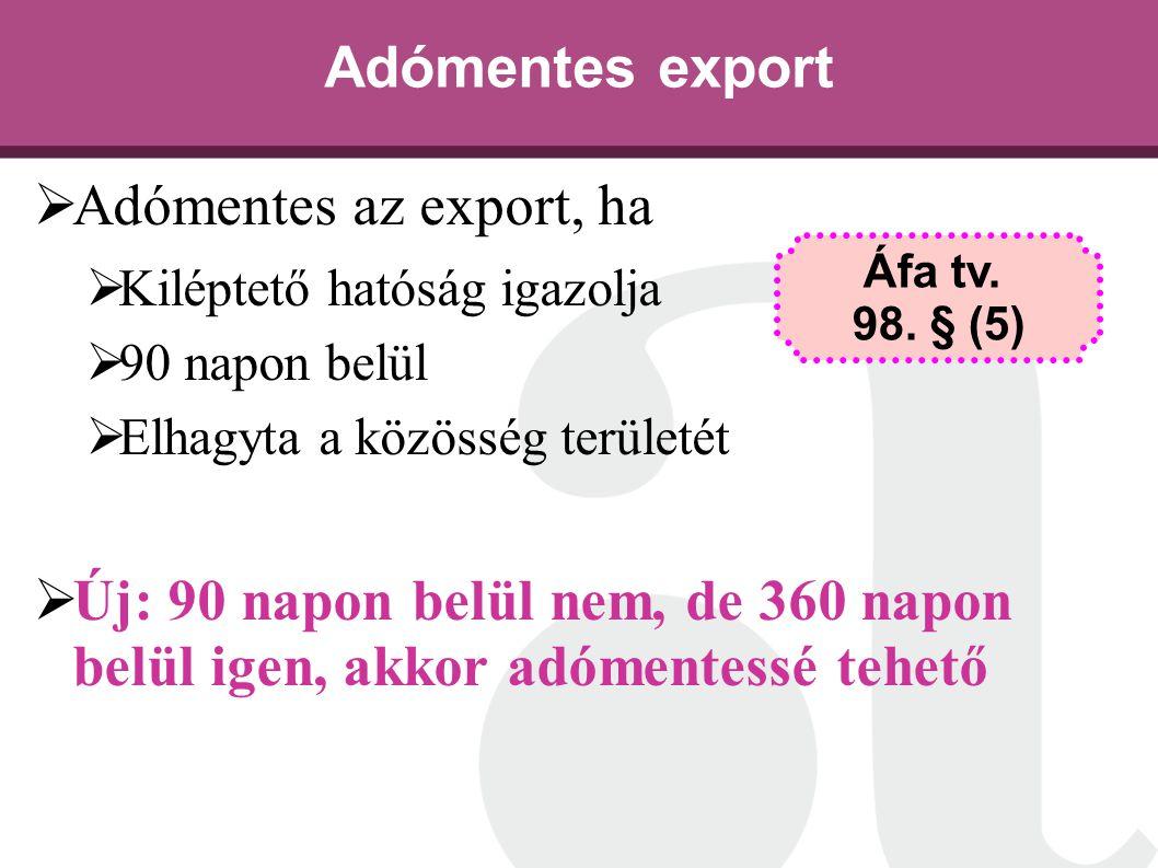 Adómentes export  Adómentes az export, ha  Kiléptető hatóság igazolja  90 napon belül  Elhagyta a közösség területét  Új: 90 napon belül nem, de