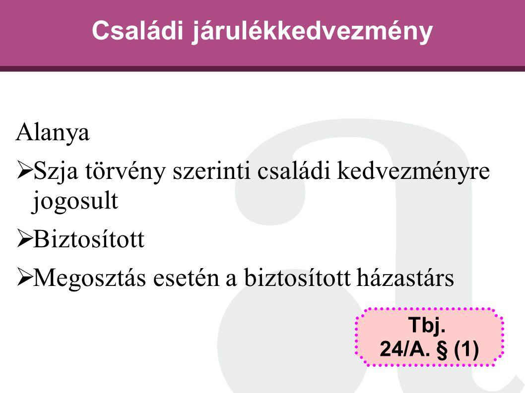 Családi járulékkedvezmény Alanya  Szja törvény szerinti családi kedvezményre jogosult  Biztosított  Megosztás esetén a biztosított házastárs Tbj. 2