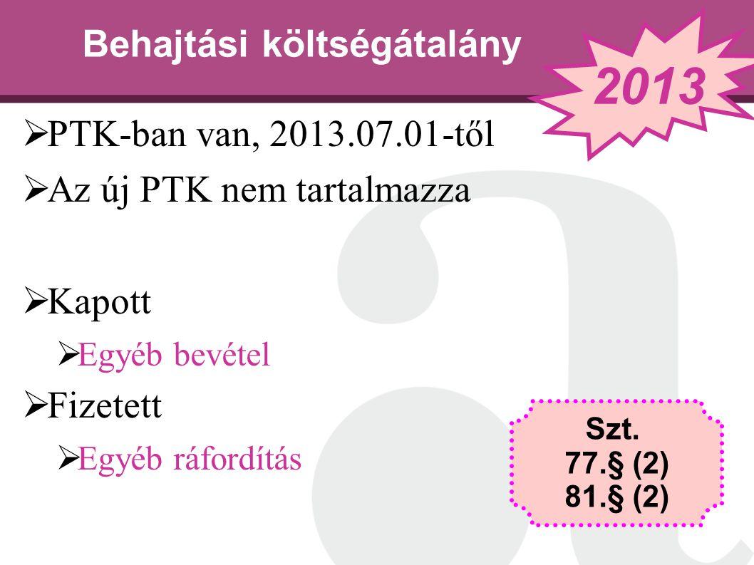 Behajtási költségátalány  PTK-ban van, 2013.07.01-től  Az új PTK nem tartalmazza  Kapott  Egyéb bevétel  Fizetett  Egyéb ráfordítás Szt. 77.§ (2