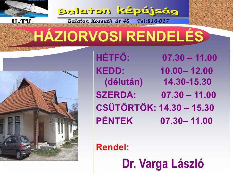 HÉTFŐ: 07.30 – 11.00 KEDD: 10.00– 12.00 (délután) 14.30-15.30 SZERDA: 07.30 – 11.00 CSÜTÖRTÖK: 14.30 – 15.30 PÉNTEK 07.30– 11.00 Rendel: Dr. Varga Lás