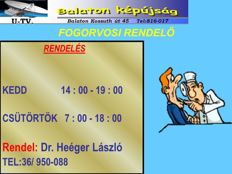 RENDELÉS KEDD 14 : 00 - 19 : 00 CSÜTÖRTÖK 7 : 00 - 18 : 00 Rendel: Dr. Heéger László TEL:36/ 950-088 FOGORVOSI RENDELŐ Balaton Kossuth út 45 Tel:816-0