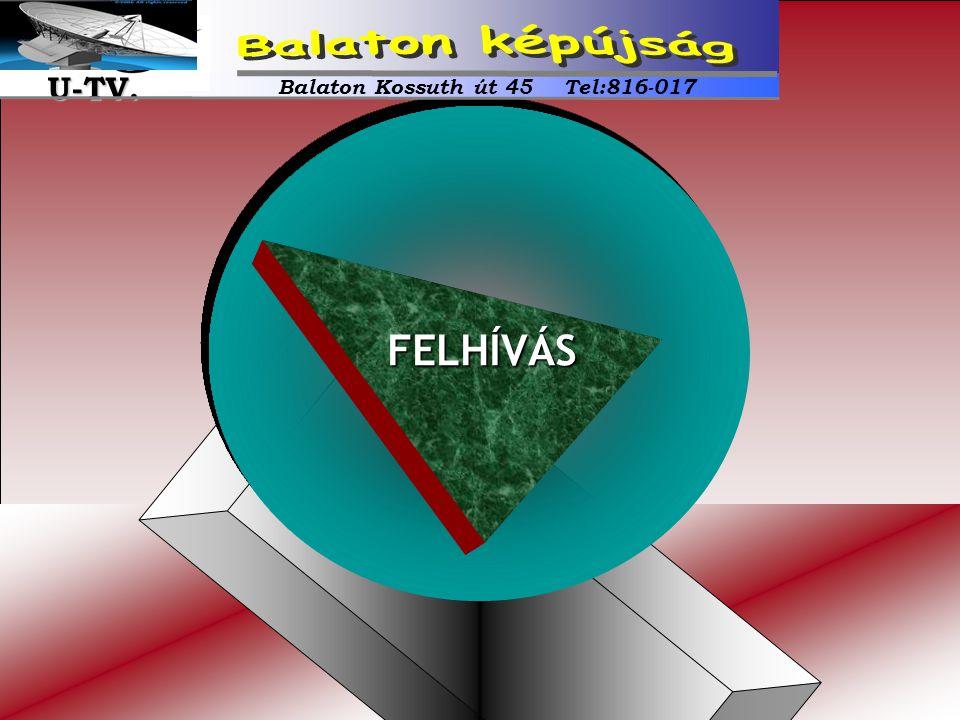 FELHÍVÁS Balaton Kossuth út 45 Tel:816-017 U-TV. U-TV.