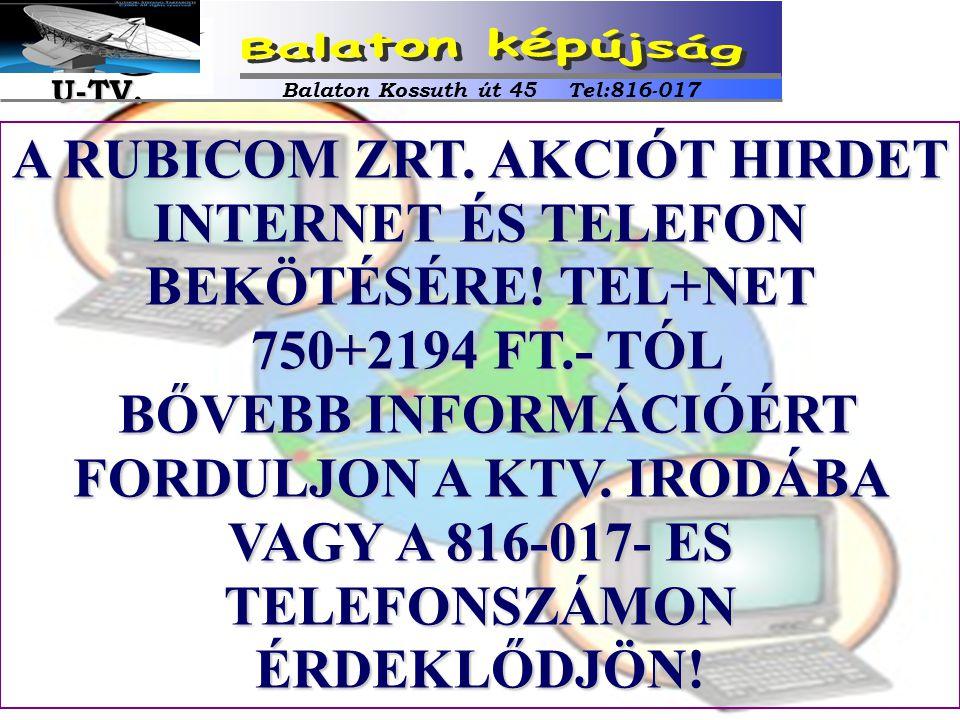 A RUBICOM ZRT. AKCIÓT HIRDET INTERNET ÉS TELEFON BEKÖTÉSÉRE! TEL+NET 750+2194 FT.- TÓL 750+2194 FT.- TÓL BŐVEBB INFORMÁCIÓÉRT FORDULJON A KTV. IRODÁBA