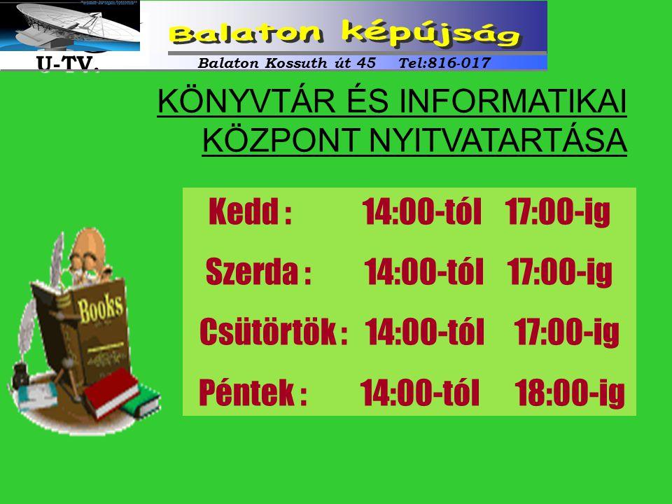 Kedd : 14:00-tól 17:00-ig Szerda : 14:00-tól 17:00-ig Csütörtök : 14:00-tól 17:00-ig Péntek : 14:00-tól 18:00-ig KÖNYVTÁR ÉS INFORMATIKAI KÖZPONT NYIT