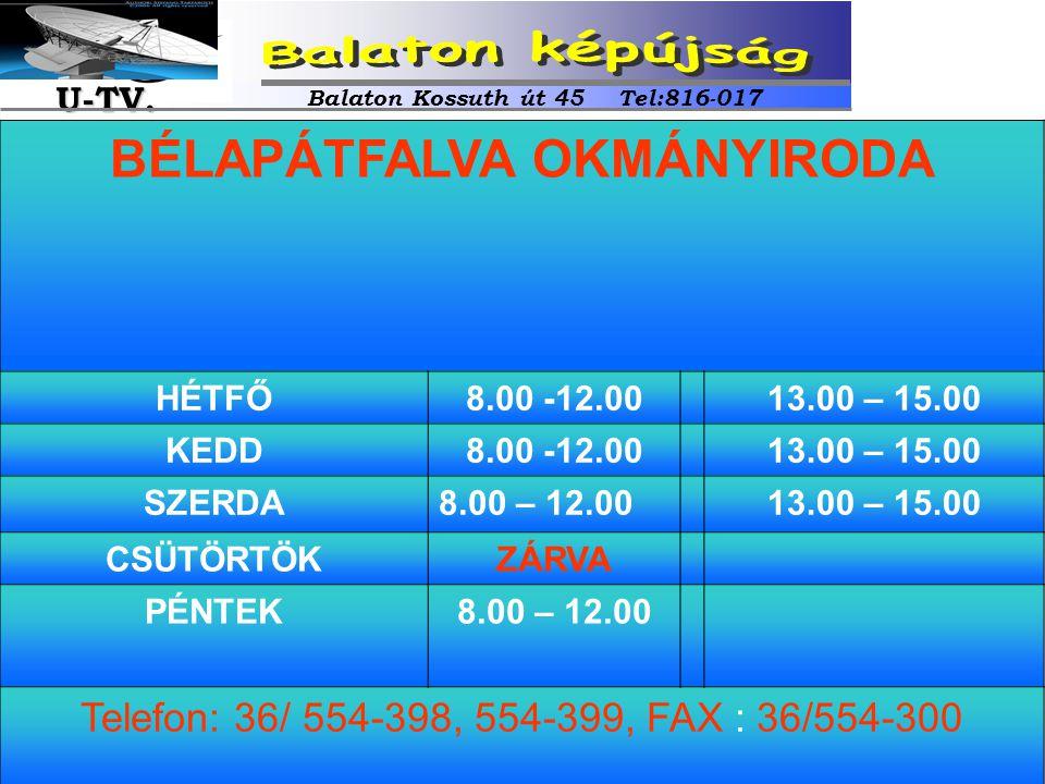 BÉLAPÁTFALVA OKMÁNYIRODA HÉTFŐ8.00 -12.0013.00 – 15.00 KEDD8.00 -12.0013.00 – 15.00 SZERDA8.00 – 12.0013.00 – 15.00 CSÜTÖRTÖKZÁRVA PÉNTEK8.00 – 12.00