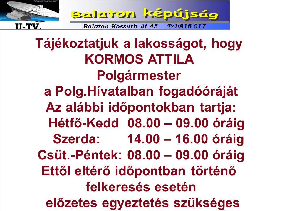 Tájékoztatjuk a lakosságot, hogy KORMOS ATTILA Polgármester a Polg.Hívatalban fogadóóráját Az alábbi időpontokban tartja: Hétfő-Kedd 08.00 – 09.00 órá