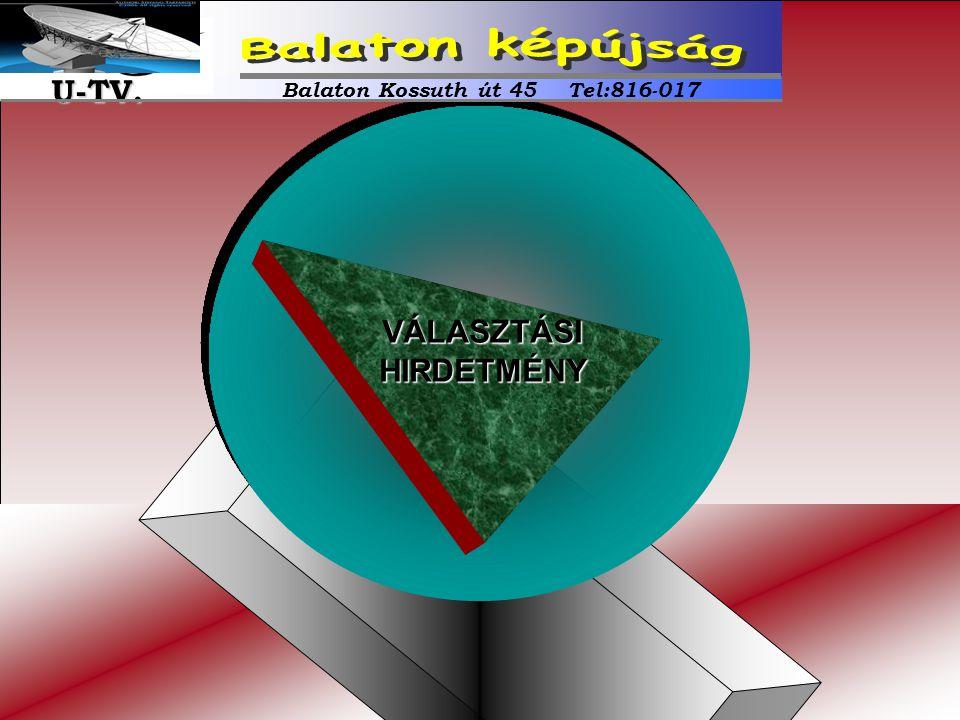 VÁLASZTÁSIHIRDETMÉNY Balaton Kossuth út 45 Tel:816-017 U-TV. U-TV.