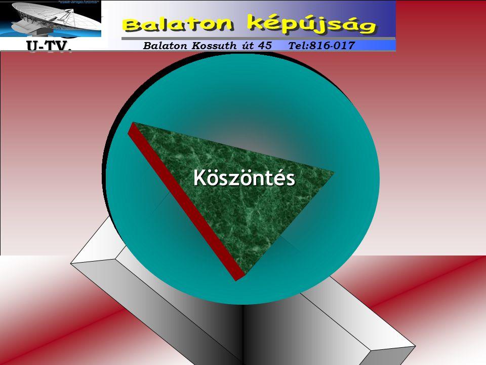 Köszöntés Balaton Kossuth út 45 Tel:816-017 U-TV. U-TV.