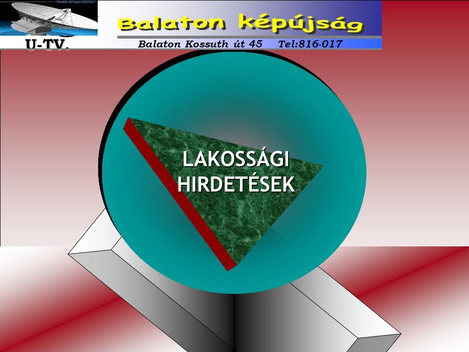 LAKOSSÁGIHIRDETÉSEK Balaton Kossuth út 45 Tel:816-017 U-TV. U-TV.