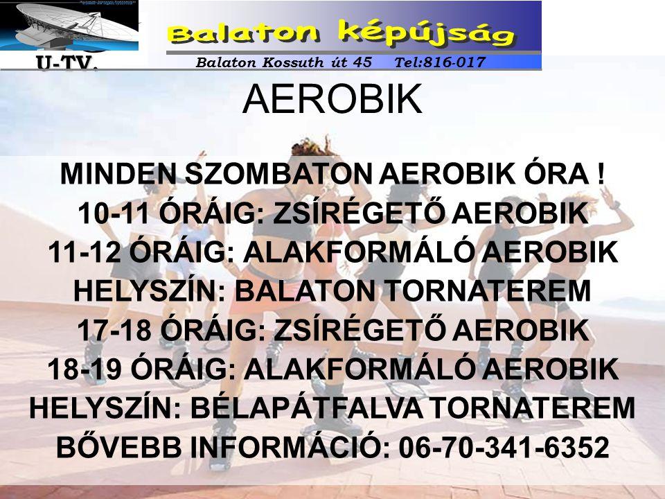 MINDEN SZOMBATON AEROBIK ÓRA ! 10-11 ÓRÁIG: ZSÍRÉGETŐ AEROBIK 11-12 ÓRÁIG: ALAKFORMÁLÓ AEROBIK HELYSZÍN: BALATON TORNATEREM 17-18 ÓRÁIG: ZSÍRÉGETŐ AER