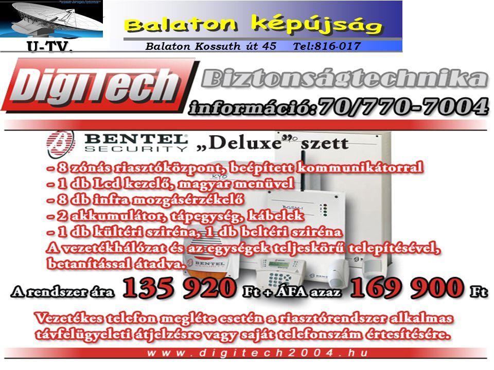 Balaton Kossuth út 45 Tel:816-017 U-TV. U-TV.