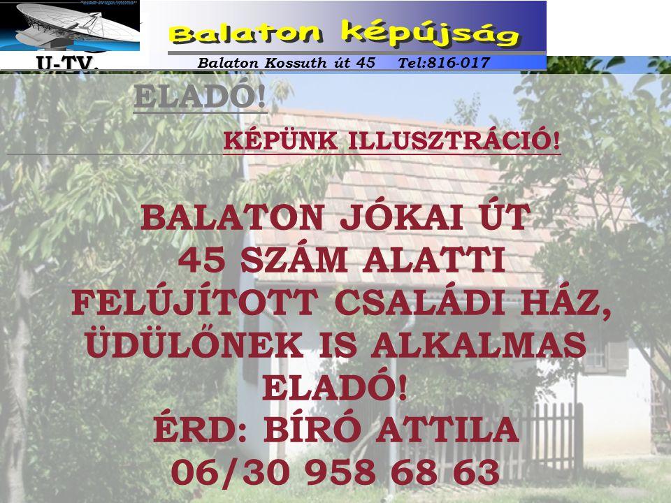 ELADÓ! KÉPÜNK ILLUSZTRÁCIÓ! BALATON JÓKAI ÚT 45 SZÁM ALATTI FELÚJÍTOTT CSALÁDI HÁZ, ÜDÜLŐNEK IS ALKALMAS ELADÓ! ÉRD: BÍRÓ ATTILA 06/30 958 68 63 Balat