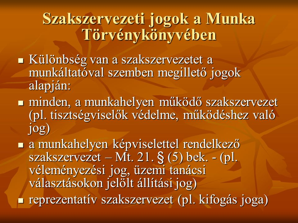 A szervezkedés szabadságának garanciái  Munkaszervezeten belüli szakszervezet létrehozása.