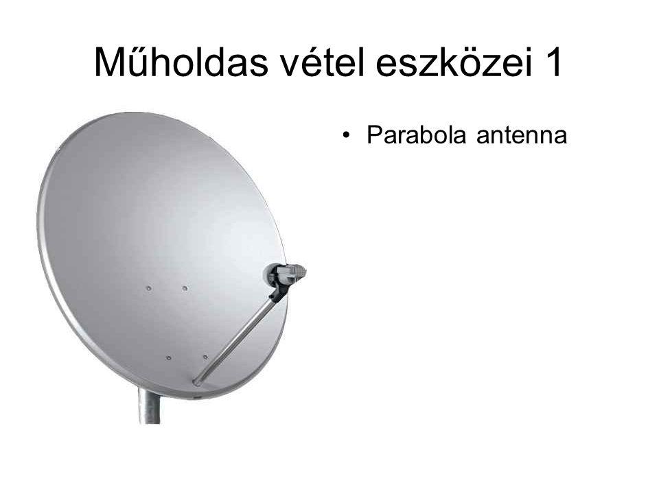 Műholdas vétel eszközei 1 •Parabola antenna