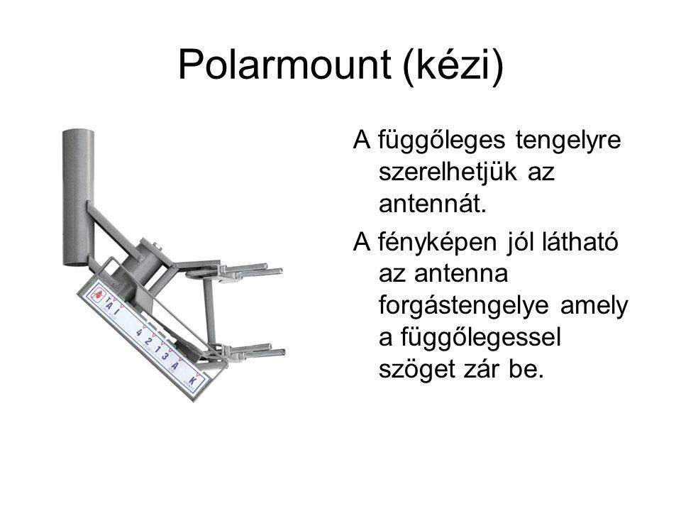 Polarmount (kézi) A függőleges tengelyre szerelhetjük az antennát. A fényképen jól látható az antenna forgástengelye amely a függőlegessel szöget zár