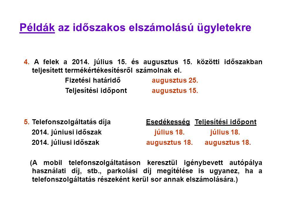 Példák az időszakos elszámolású ügyletekre 4. A felek a 2014. július 15. és augusztus 15. közötti időszakban teljesített termékértékesítésről számolna