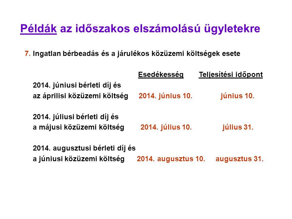 Példák az időszakos elszámolású ügyletekre 7. Ingatlan bérbeadás és a járulékos közüzemi költségek esete Esedékesség Teljesítési időpont 2014. júniusi