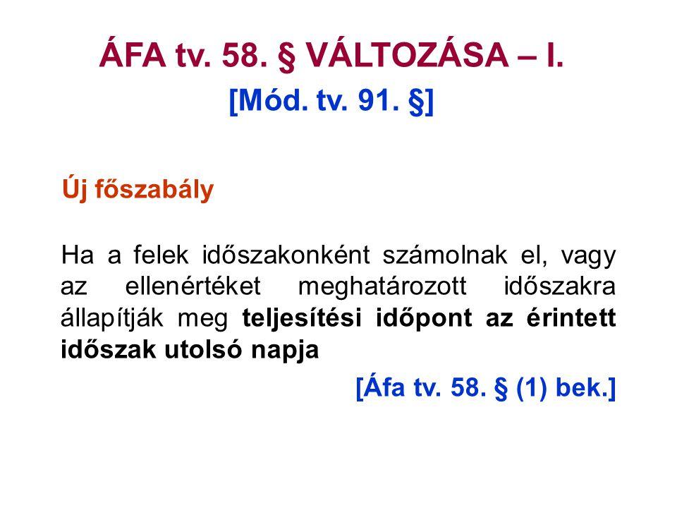 ÁFA tv.58. § VÁLTOZÁSA – I. [Mód. tv. 91.