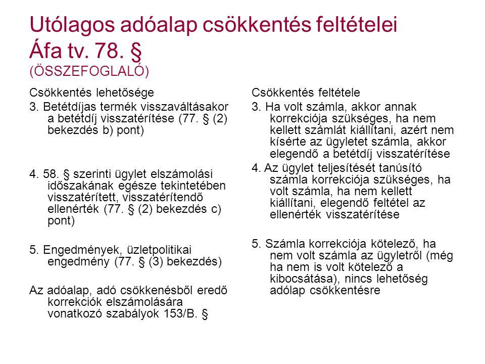 Utólagos adóalap csökkentés feltételei Áfa tv. 78. § (ÖSSZEFOGLALÓ) Csökkentés lehetősége 3. Betétdíjas termék visszaváltásakor a betétdíj visszatérít