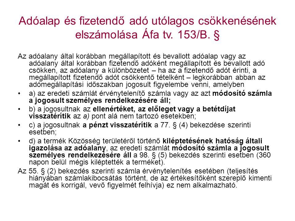 Adóalap és fizetendő adó utólagos csökkenésének elszámolása Áfa tv. 153/B. § Az adóalany által korábban megállapított és bevallott adóalap vagy az adó