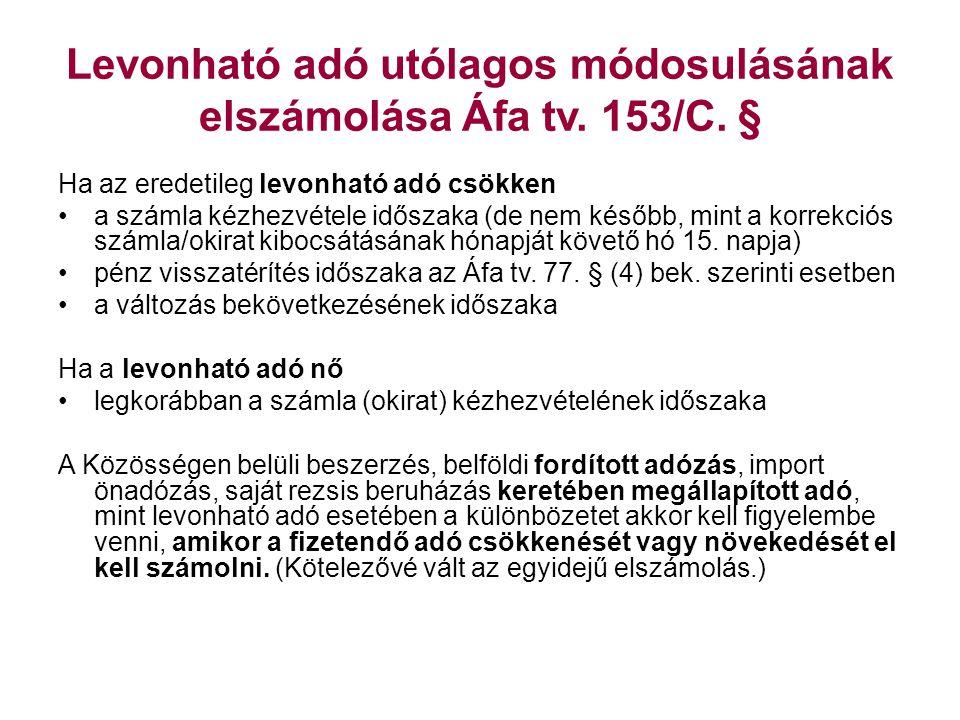 Levonható adó utólagos módosulásának elszámolása Áfa tv. 153/C. § Ha az eredetileg levonható adó csökken •a számla kézhezvétele időszaka (de nem későb