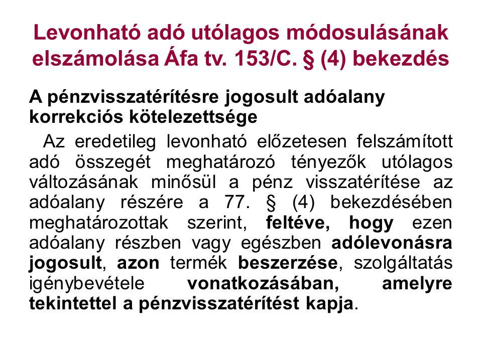 Levonható adó utólagos módosulásának elszámolása Áfa tv. 153/C. § (4) bekezdés A pénzvisszatérítésre jogosult adóalany korrekciós kötelezettsége Az er