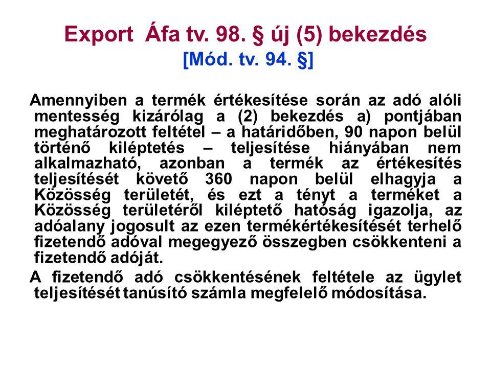 Export Áfa tv. 98. § új (5) bekezdés [Mód. tv. 94. §] Amennyiben a termék értékesítése során az adó alóli mentesség kizárólag a (2) bekezdés a) pontjá