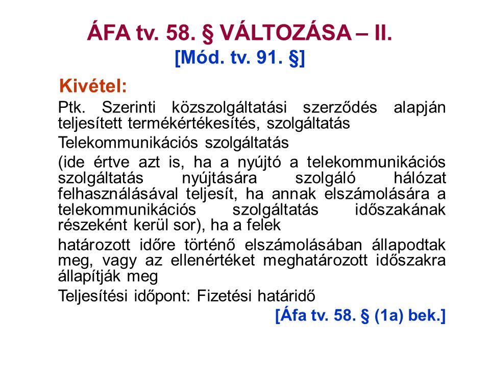 ÁFA tv. 58. § VÁLTOZÁSA – II. [Mód. tv. 91. §] Kivétel: Ptk. Szerinti közszolgáltatási szerződés alapján teljesített termékértékesítés, szolgáltatás T