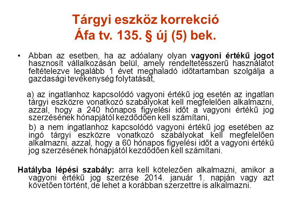 Tárgyi eszköz korrekció Áfa tv. 135. § új (5) bek. •Abban az esetben, ha az adóalany olyan vagyoni értékű jogot hasznosít vállalkozásán belül, amely r
