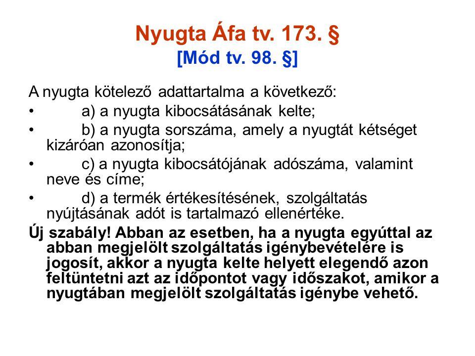 Nyugta Áfa tv. 173. § [Mód tv. 98. §] A nyugta kötelező adattartalma a következő: • a) a nyugta kibocsátásának kelte; • b) a nyugta sorszáma, amely a