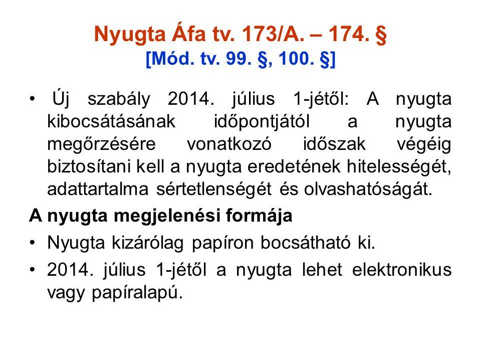 Nyugta Áfa tv. 173/A. – 174. § [Mód. tv. 99. §, 100. §] • Új szabály 2014. július 1-jétől: A nyugta kibocsátásának időpontjától a nyugta megőrzésére v